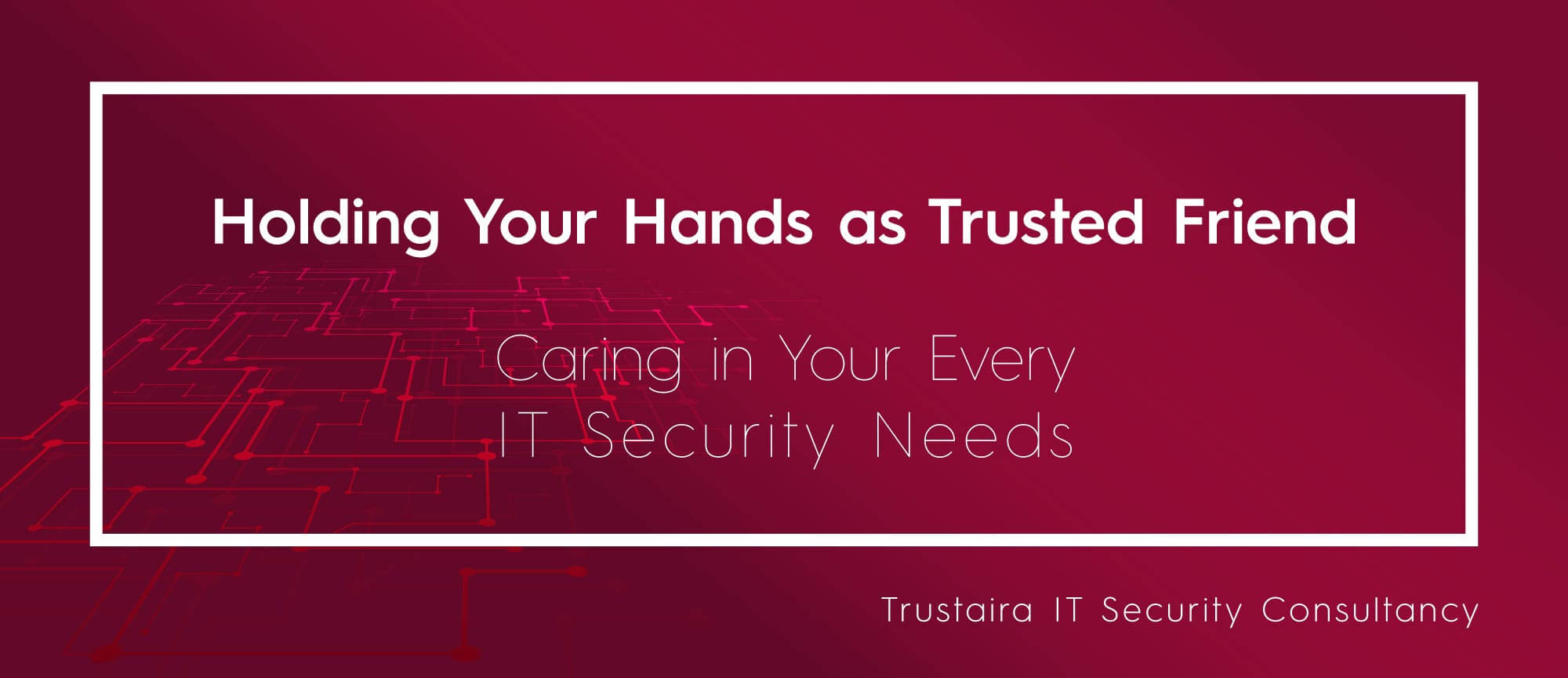 Trusted IT and Cyber Security Consultancy & Advisory Partner for Every Need